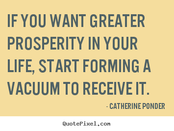 Catherine Ponder picture sayings - If you want greater prosperity in your life, start.. - Inspirational quote