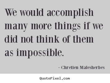 Chretien Malesherbes picture quotes - We would accomplish many more things if we did not think of.. - Inspirational quote
