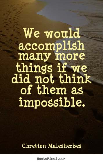 Create custom picture quotes about inspirational - We would accomplish many more things if we did not think of them as..