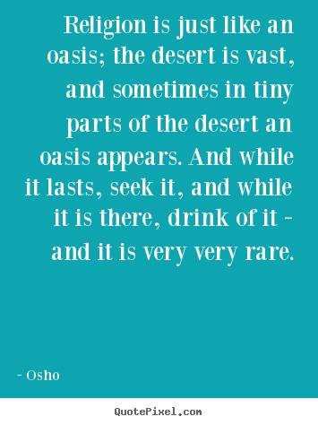 Inspirational quote - Religion is just like an oasis; the desert is vast,..