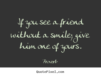 Create your own picture quotes about inspirational - If you see a friend without a smile; give him one of yours.