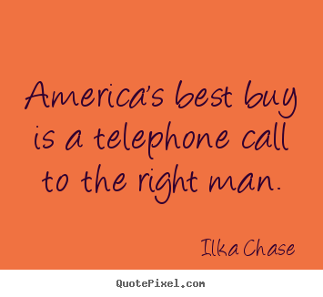 Create custom photo quotes about inspirational - America's best buy is a telephone call to the right man.