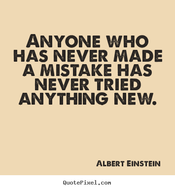 Quote about inspirational - Anyone who has never made a mistake has never tried anything..