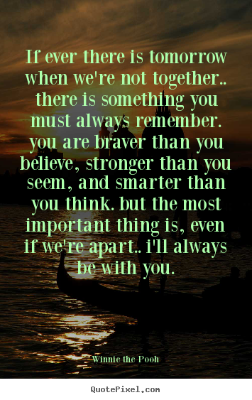 Design custom picture quotes about inspirational - If ever there is tomorrow when we're not together.. there is..