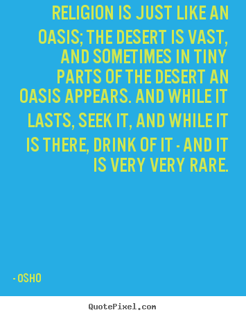 Quotes about inspirational - Religion is just like an oasis; the desert is vast, and sometimes..