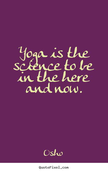 Quotes about inspirational - Yoga is the science to be in the here and now.