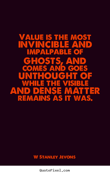 How to make picture quotes about inspirational - Value is the most invincible and impalpable of ghosts, and comes and..