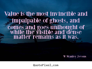 Inspirational quotes - Value is the most invincible and impalpable..