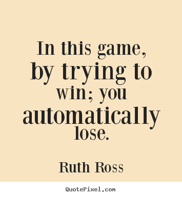 Make personalized picture quotes about inspirational - In this game, by trying to win; you automatically lose.