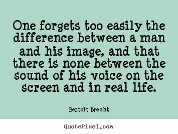 How to make picture quote about life - One forgets too easily the difference between a man and his image,..