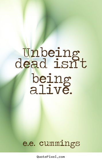 Create custom picture quotes about life - Unbeing dead isn't being alive.
