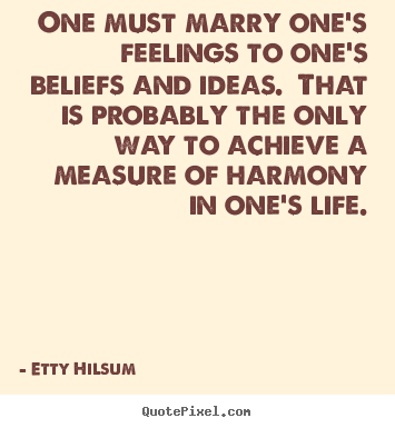 Etty Hilsum picture quotes - One must marry one's feelings to one's beliefs.. - Life quotes