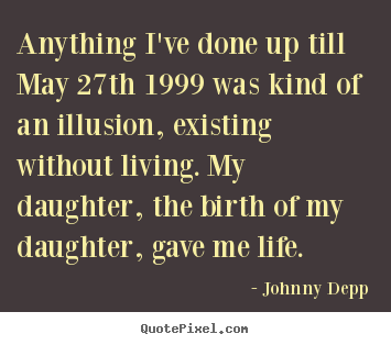 Life quotes - Anything i've done up till may 27th 1999 was..
