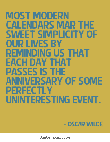 Life quote - Most modern calendars mar the sweet simplicity..
