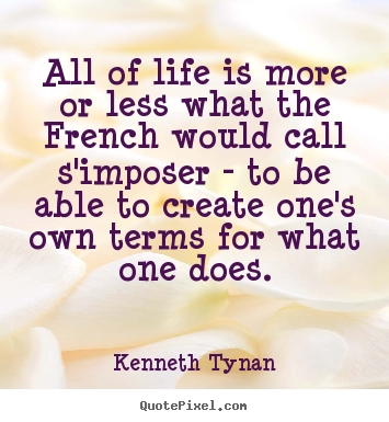 Diy picture quotes about life - All of life is more or less what the french would..