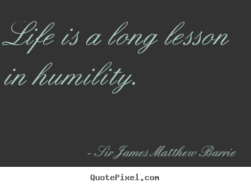 Customize poster quotes about life - Life is a long lesson in humility.