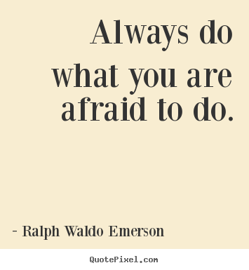 How to design picture quotes about life - Always do what you are afraid to do.