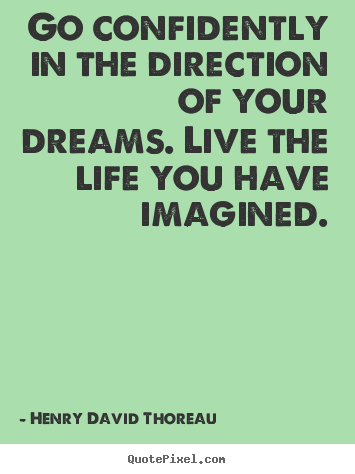 Life quotes - Go confidently in the direction of your dreams. live..