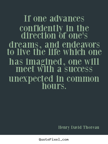 If one advances confidently in the direction of one's dreams,.. Henry David Thoreau best life quotes