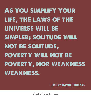 Quotes about life - As you simplify your life, the laws of the universe will be simpler;..