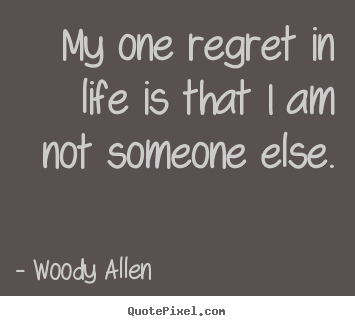 Life quotes - My one regret in life is that i am not someone else.