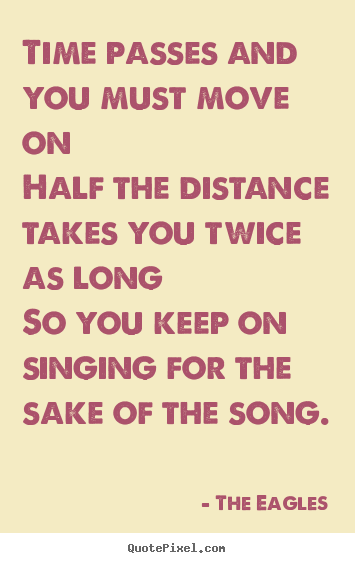 Life quotes - Time passes and you must move onhalf the distance..