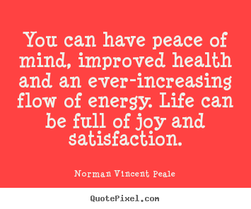 Life quotes - You can have peace of mind, improved health and an ever-increasing..