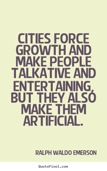 Make personalized picture quotes about life - Cities force growth and make people talkative and..