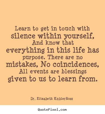 Create picture quote about life - Learn to get in touch with silence within yourself, and know that..