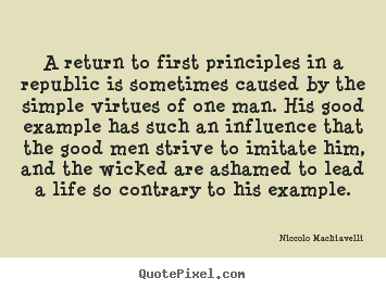 Create graphic picture quotes about life - A return to first principles in a republic is sometimes caused by the..