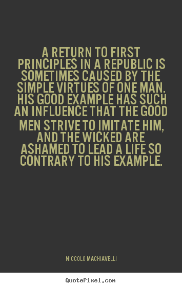 Niccolo Machiavelli picture quotes - A return to first principles in a republic is.. - Life quotes