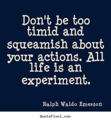 Ralph Waldo Emerson picture quotes - Don't be too timid and squeamish about your actions. all life.. - Life quotes