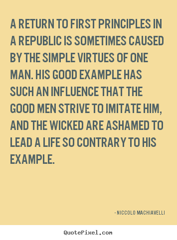Life quotes - A return to first principles in a republic is sometimes caused by the..