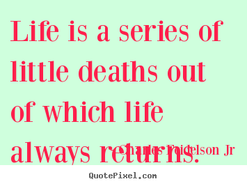 Create graphic picture quotes about life - Life is a series of little deaths out of which life always returns.