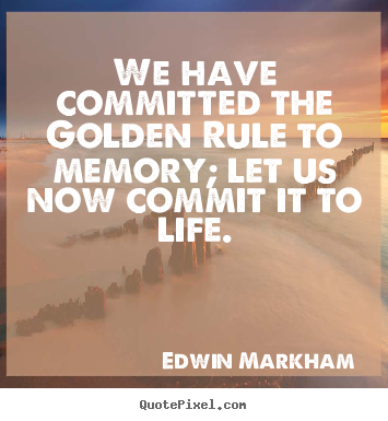 Life quotes - We have committed the golden rule to memory; let us now commit..