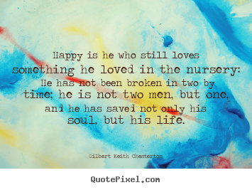 Quotes about life - Happy is he who still loves something he loved in the..