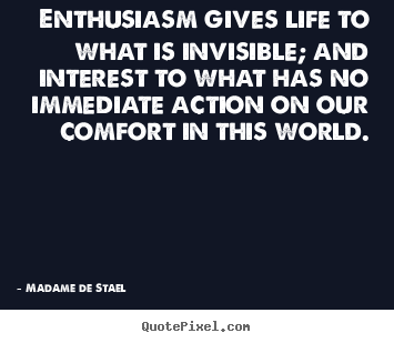 Diy poster quotes about life - Enthusiasm gives life to what is invisible; and interest to what..