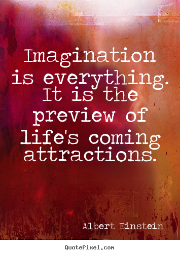 Albert Einstein poster sayings - Imagination is everything. it is the preview of life's.. - Life quote