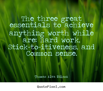 Quotes about life - The three great essentials to achieve anything..