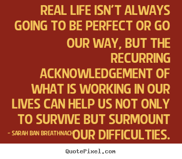 Make personalized poster quotes about life - Real life isn't always going to be perfect..