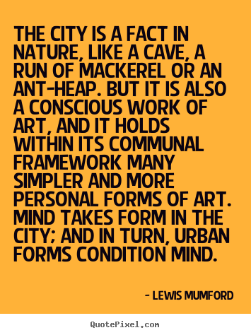 Quotes about life - The city is a fact in nature, like a cave, a run of mackerel..