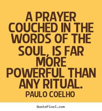 A prayer couched in the words of the soul, is far more.. Paulo Coelho popular life quotes