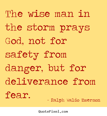 The wise man in the storm prays god, not.. Ralph Waldo Emerson top life quote