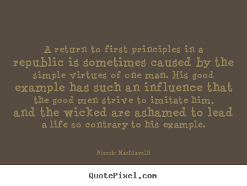 Quotes about life - A return to first principles in a republic is sometimes caused..