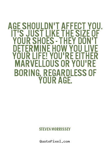 Life quote - Age shouldn't affect you. it's just like the size..
