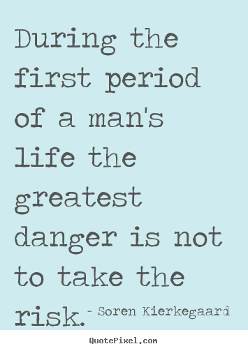 Soren Kierkegaard picture quote - During the first period of a man's life the greatest danger is not to.. - Life quote