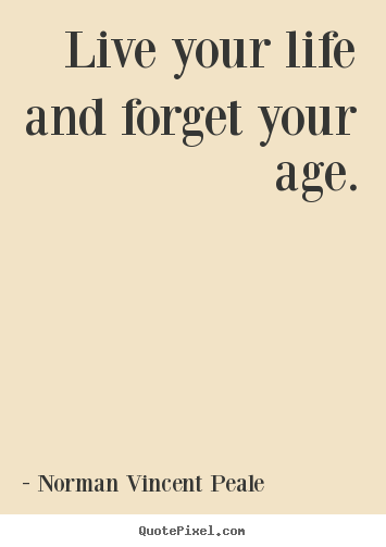 Make custom poster quote about life - Live your life and forget your age.