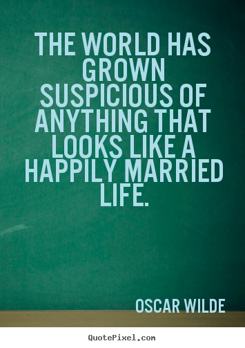 Life quotes - The world has grown suspicious of anything that looks like a..