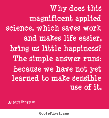 Albert Einstein photo quotes - Why does this magnificent applied science, which saves work.. - Life quotes