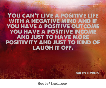 Create graphic picture quotes about life - You can't live a positive life with a negative mind and if..